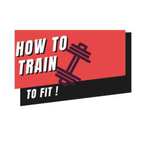 HOW TO TRAIN TO FIT
